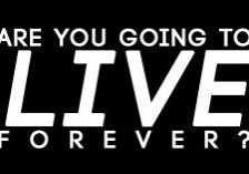 Are You Going to LiveForever_