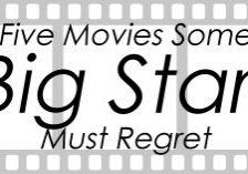 Five Movies Some Big Stars Must Regret_